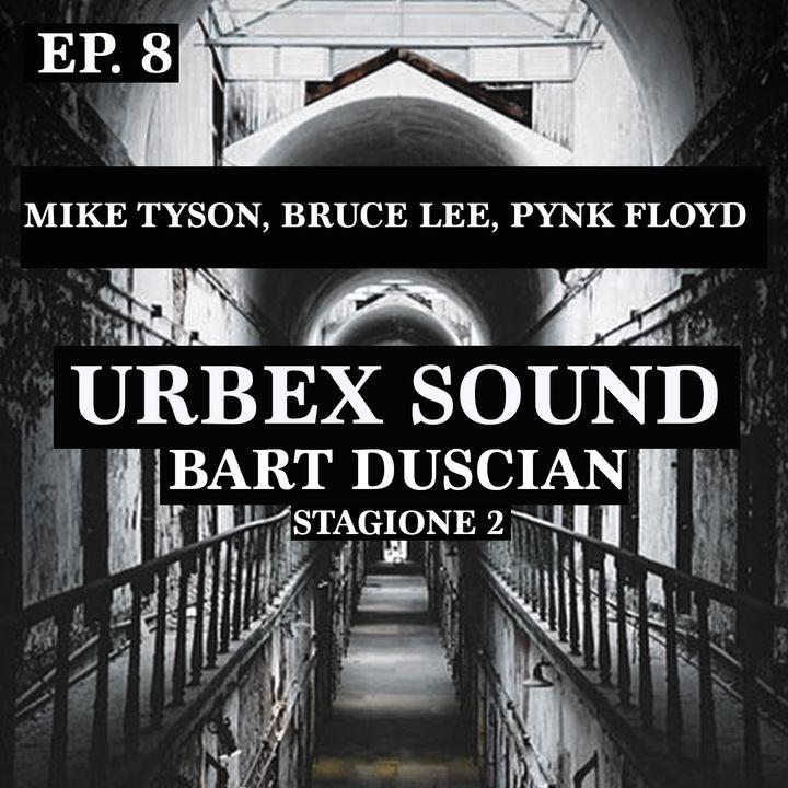 Urbex Sound Ep 8 Stag 2 - (Mike Tyson, Bruce Lee, Pynk Floyd) Bart Duscian