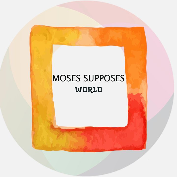 Moses Supposes World