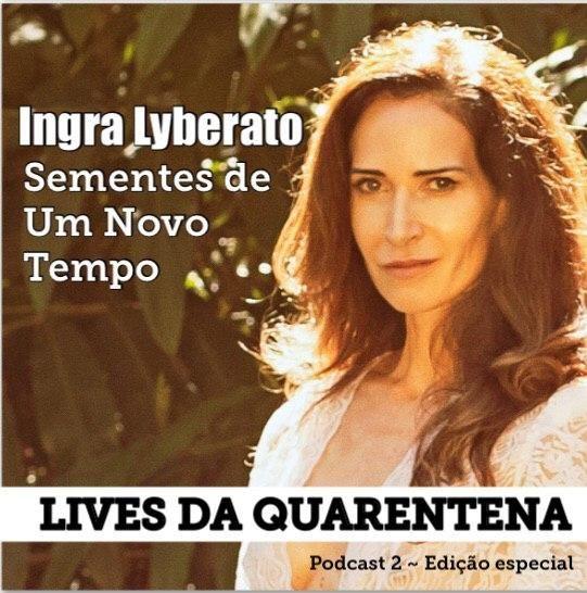 Ingra Lyberato, Lives da Quarentena (Podcast 2)
