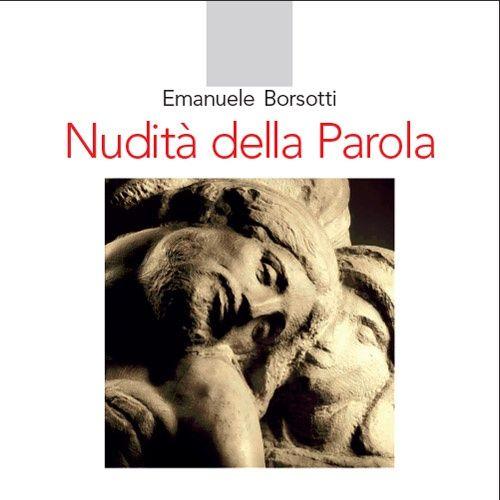 """Emanuele Borsotti """"Nudità della parola"""""""