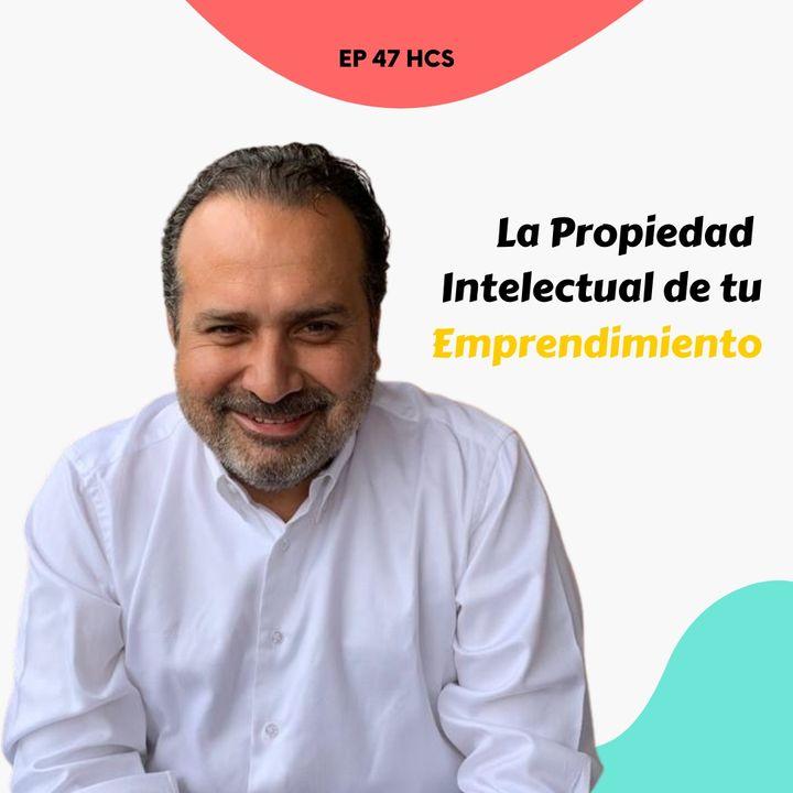 EP47 * ¿Cómo proteger la Propiedad Intelectual de tu Emprendimiento?