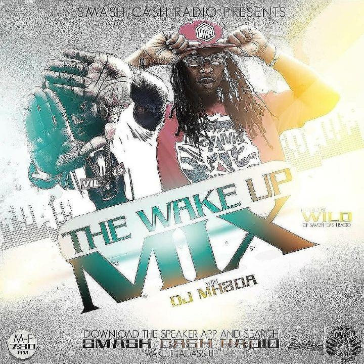 Smash Cash Radio Presents The #WakeUpMixx Featuring DJ MH2da Apr.21st