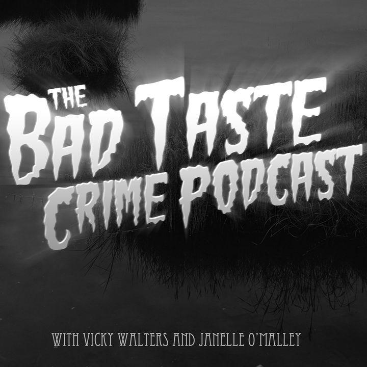 The Bad Taste Crime Podcast