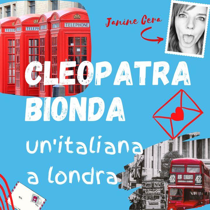 Episode 37 - Cleopatra Bionda, un'italiana a Londra!