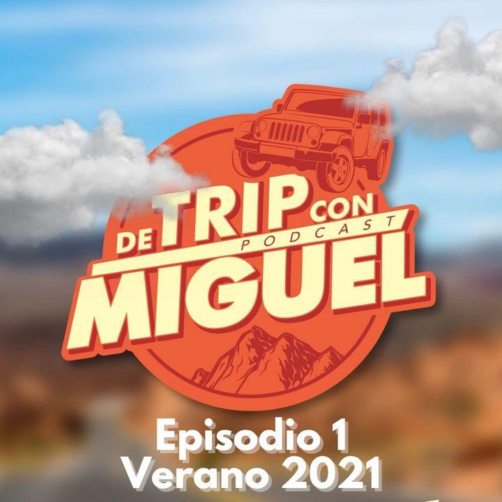 De Trip con Miguel Episodio 1 Verano 2021