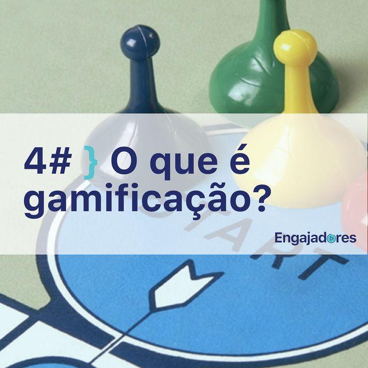 Engajadores #04 - O Que é Gamificação?