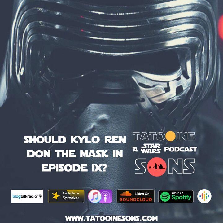 Should Kylo Ren Don the Mask in Episode IX? (Episode 51)