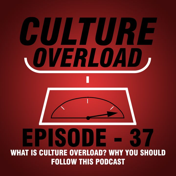 EP 37 - What Is Culture Overload? Reasons Why You Should Follow This Podcast