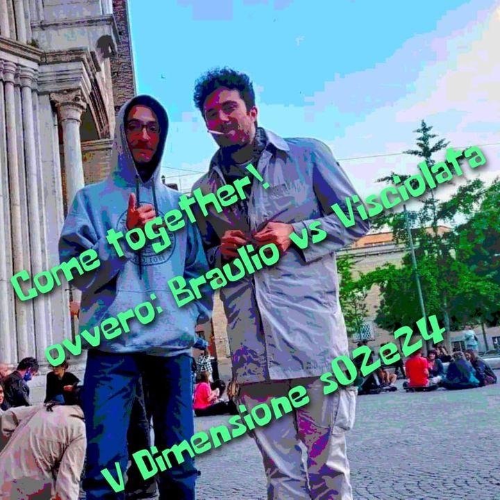 Come together! Ovvero Braulio vs Visciolata - V Dimensione - s02e24