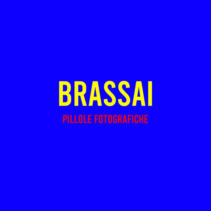 Brassai : Pillole Fotografiche