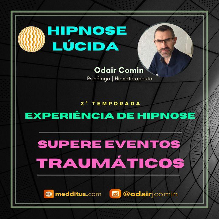 #12 | Experiência de Hipnose para Superar Eventos Traumáticos | Odair Comin