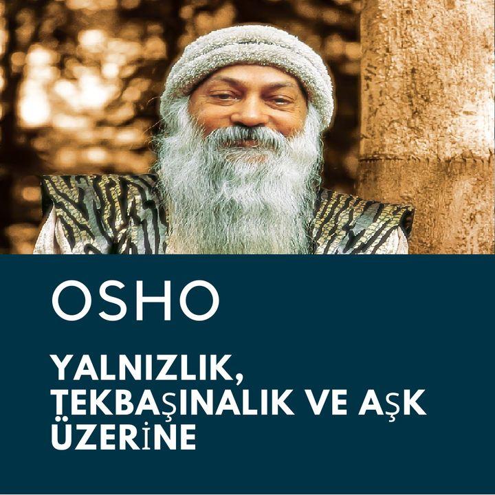 Osho _ Yalnızlık, Tek Başınalık ve Aşk Üzerine