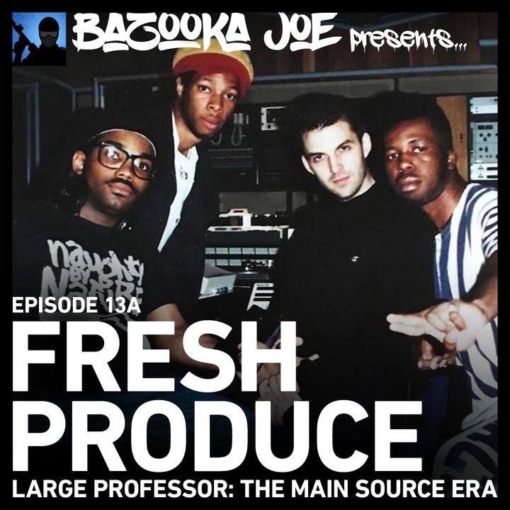 EP#13A - Fresh Produce (Large Professor: The Main Source Era)