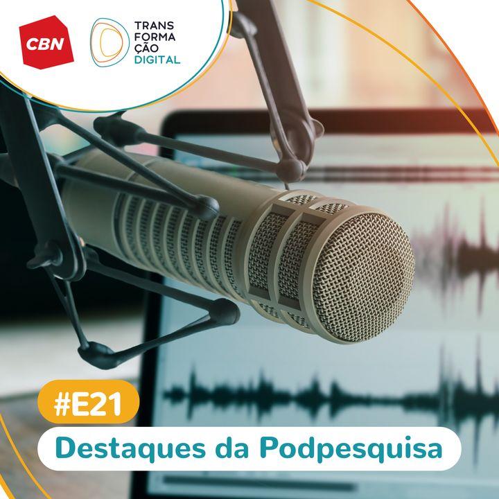 Transformação Digital CBN - Especial #21 - Destaques da PodPesquisa