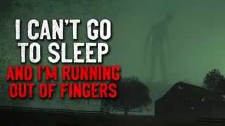 """""""I can't go to sleep and I'm running out of fingers"""" Creepypasta"""