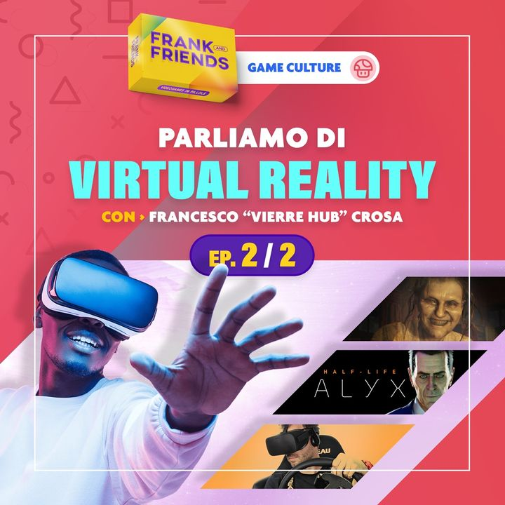 "VR / Virtual Reality [Ep. 2 di 2] - con Francesco ""Vierre Hub"" Crosa"