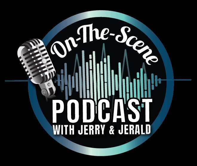 On the Scene Podcast W/ Jerry, Jerald & Tarah Lee