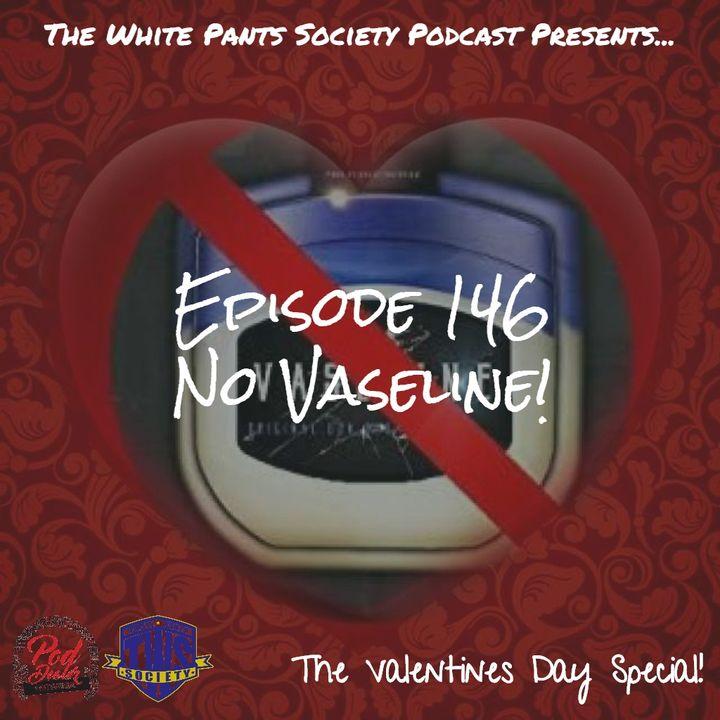 Episode 146 - No Vaseline!