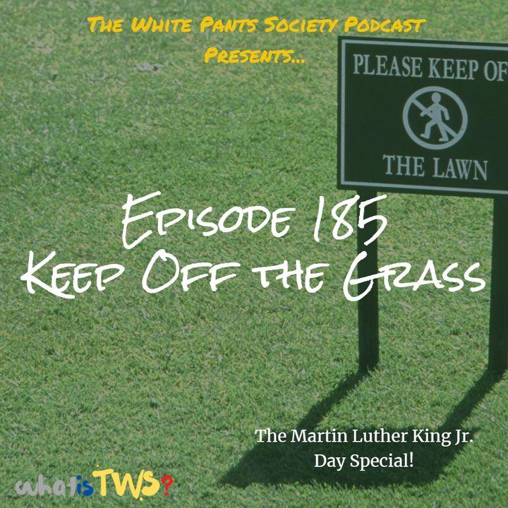 Episode 185 - Keep Off the Grass