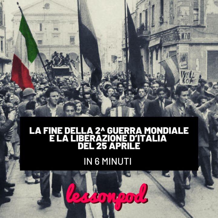 La fine della 2^ guerra mondiale e la liberazione d'italia del 25 aprile