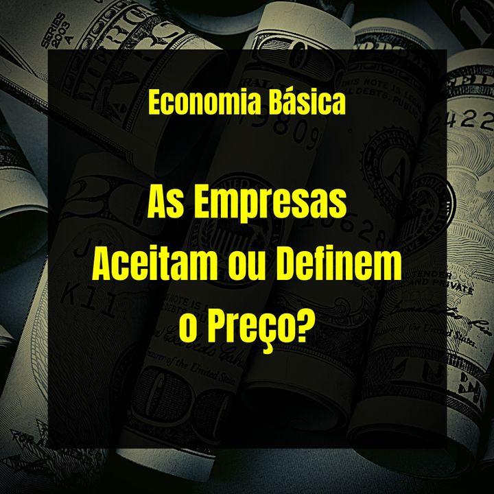 Economia Básica - As Empresas Aceitam ou Definem o Preço? - 38