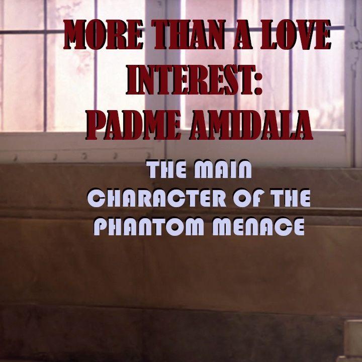 Padme Amidala - The Main Character of TPM