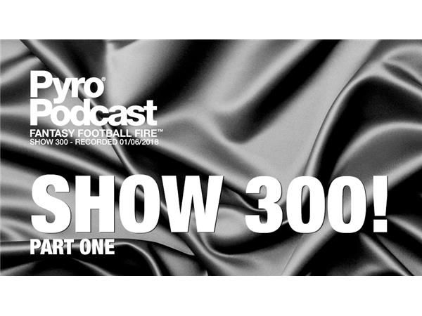 Fantasy Football Fire - Pyro Podcast Show 300 -  Show 300 Celebration Part 1