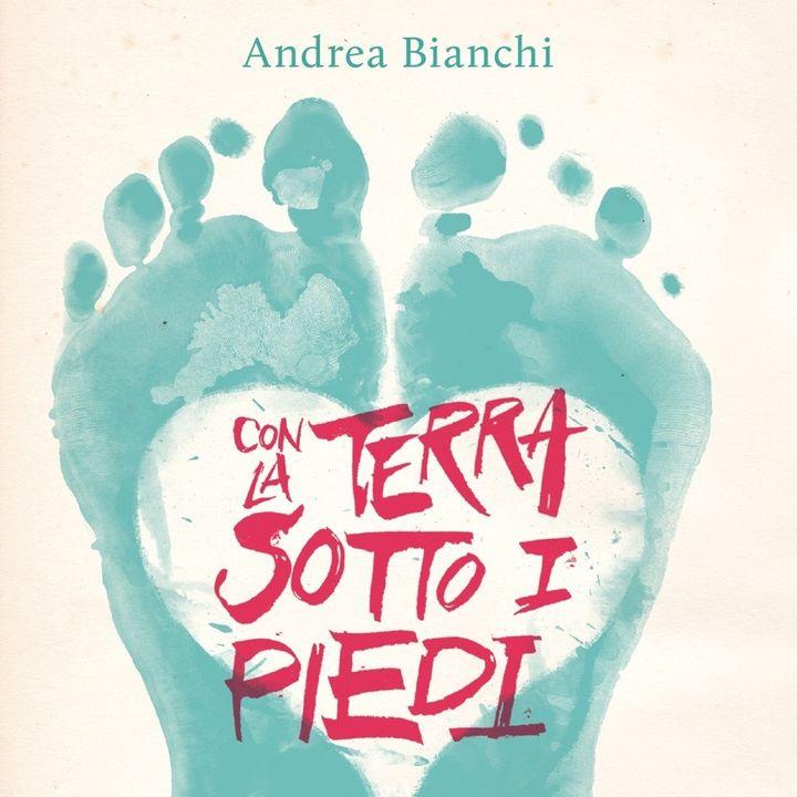 """Andrea Bianchi """"Con la terra sotto i piedi"""""""