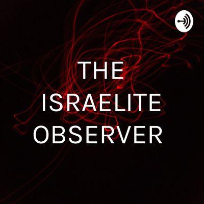 THE ISRAELITE OBSERVER
