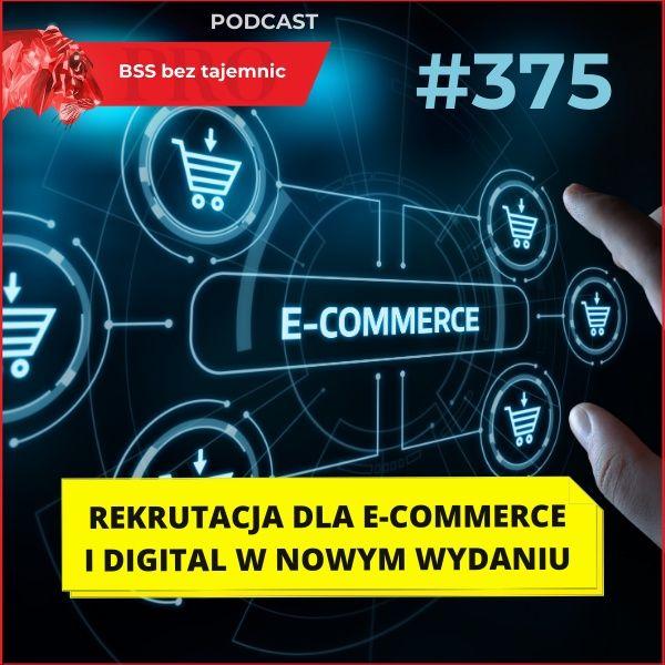 #375 Rekrutacja dla e-commerce i digital w nowym wydaniu