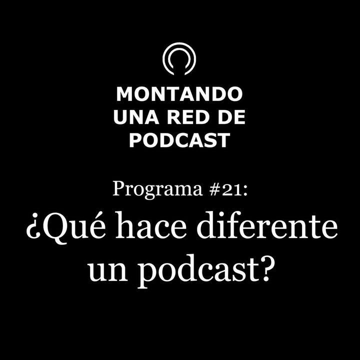 ¿Que hace diferente un podcast? | Montando una Red de Podcast #21