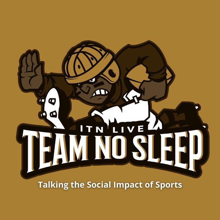 Team NO Sleep - 04.18.21 | Talking The Social Impact of Sports