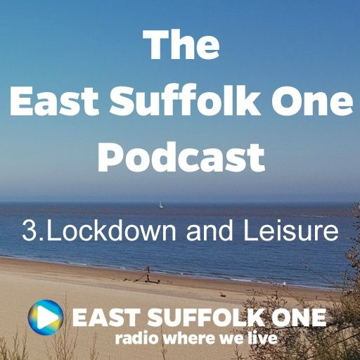 East Suffolk One Podcast - Episode 3 - Lockdown and leisure