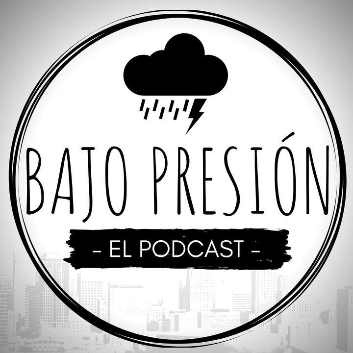 Bajo Presión - El Podcast -