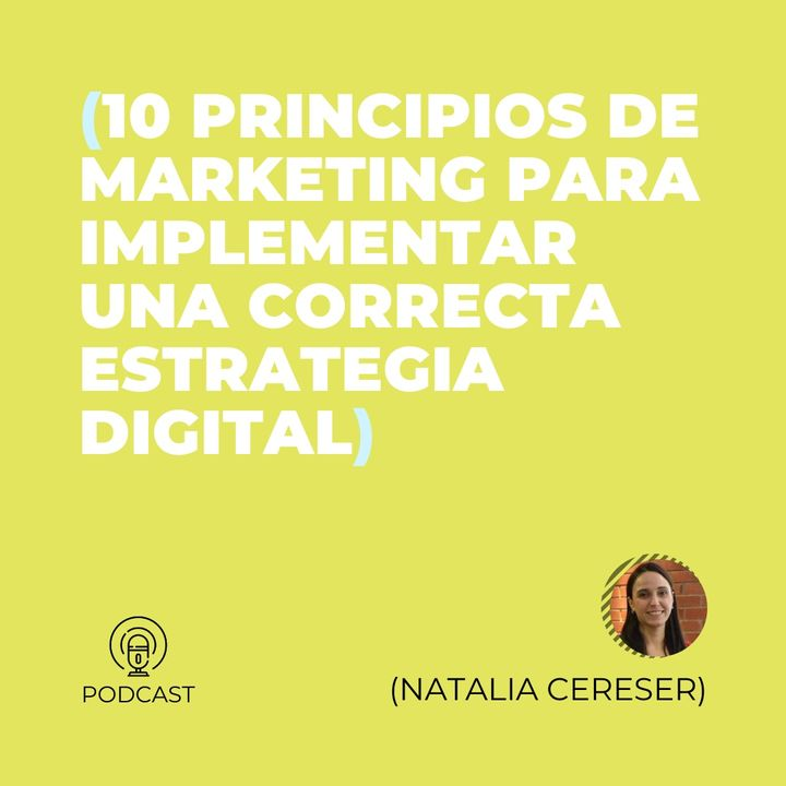 16 - Natalia Cereser (10 principios de Marketing para implementar una correcta estrategia digital)