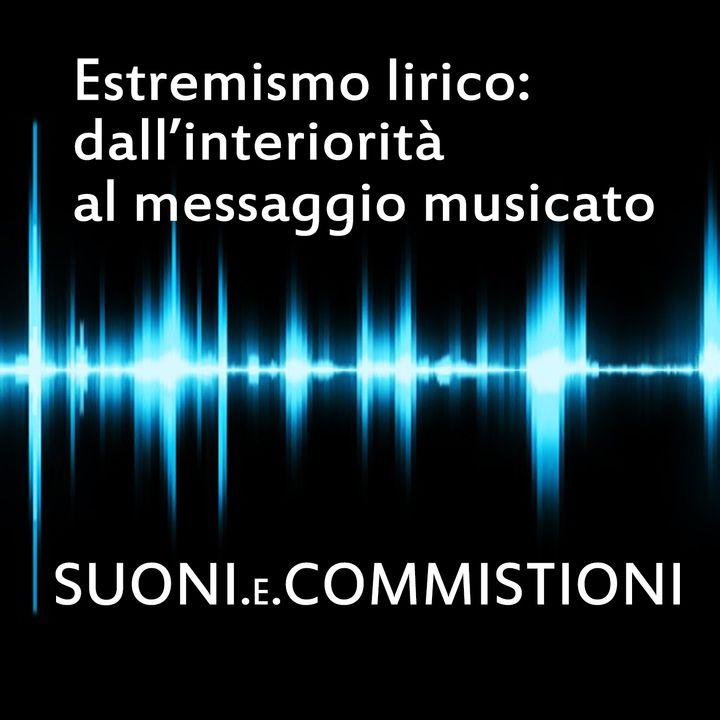 Suoni e commistioni: Ep.2: Estremismo lirico: dall'interiorità al messaggio musicato