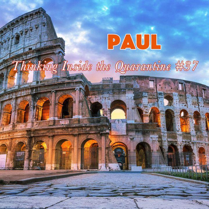 Paul (Thinking Inside the Quarantine #37)