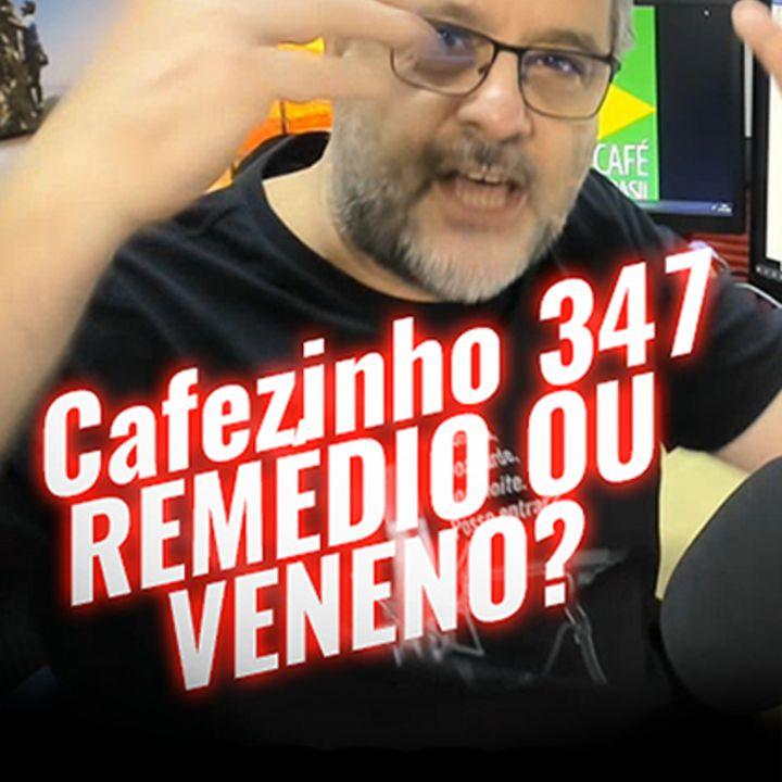 Cafezinho 347 – Remédio ou veneno