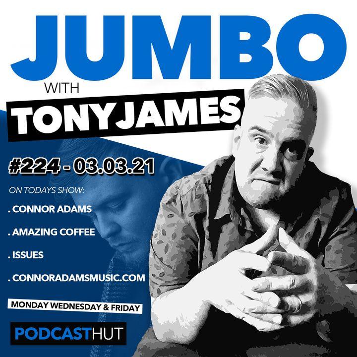 Jumbo Ep:224 - 03.03.021 - Connor Adams