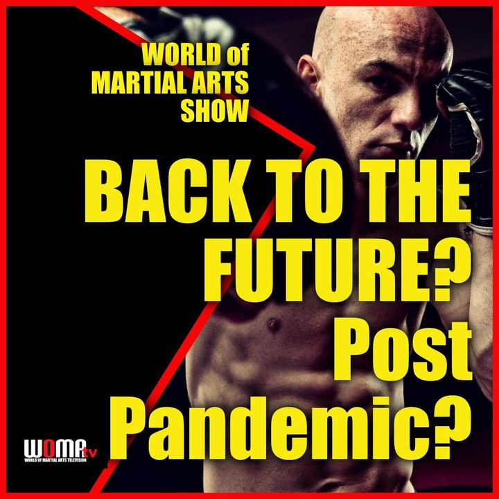 Back To The Future? What Now Post Pandemic? WORLD OF MARTIAL ARTS SHOW