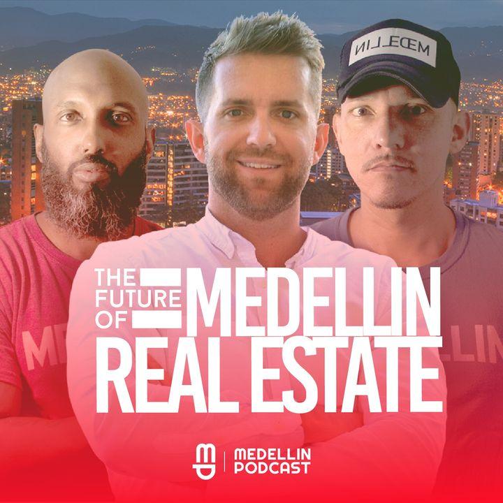 The Future of Medellin Real Estate - Ep. 38