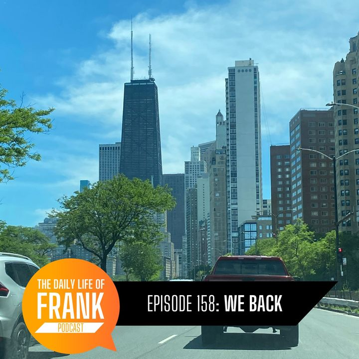 158: We Back // The Daily Life of Frank