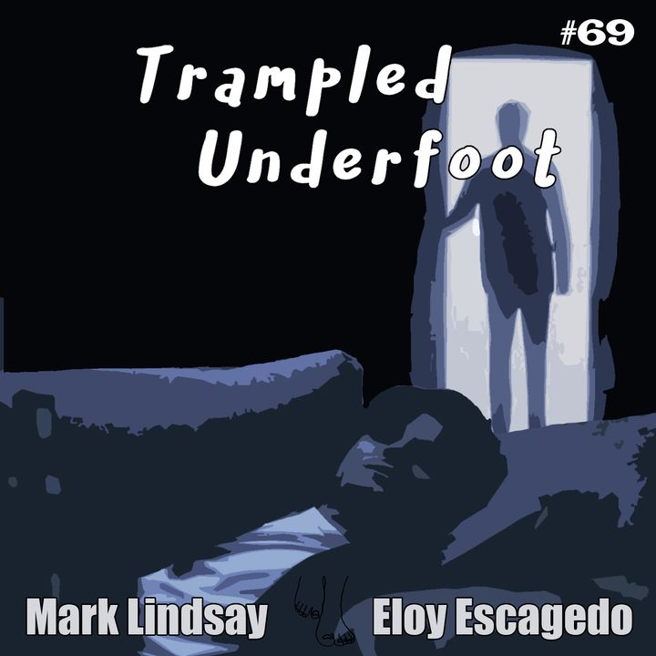 Trampled Underfoot Podcast - 069 - Things That Go Drunk in the Night