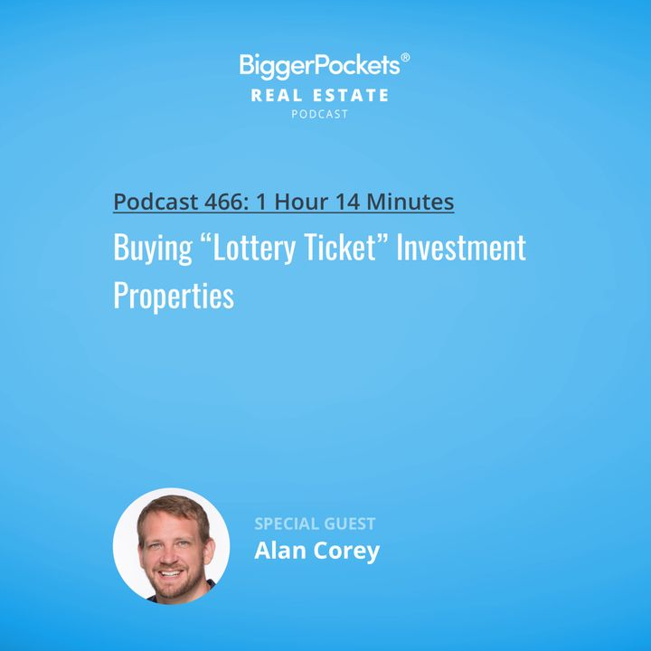 """466: Buying """"Lottery Ticket"""" Investment Properties with Alan Corey"""