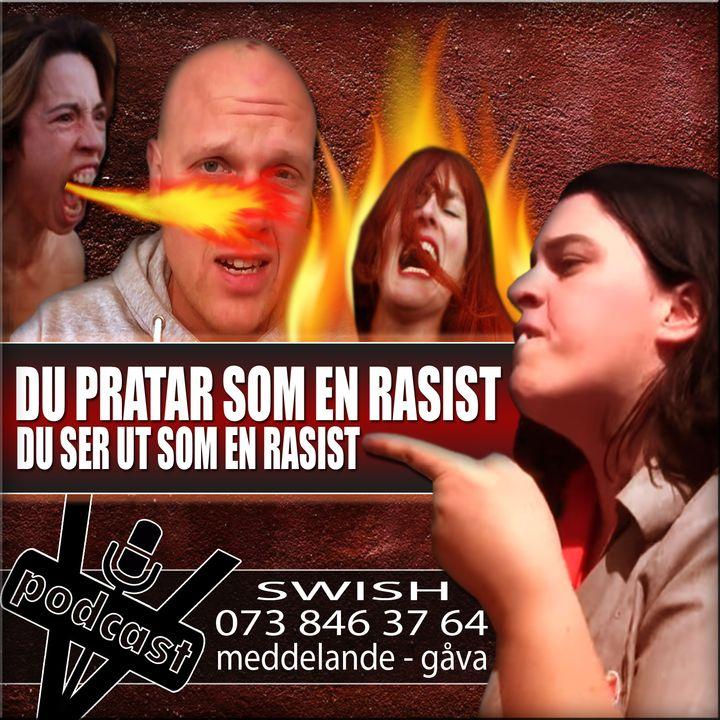 """""""DU PRATAR SOM EN RASIST - DU SER UT SOM EN RASIST!"""""""