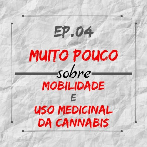 MPsobreMC-Ep04-Mobilidade e Uso medicinal cannabis