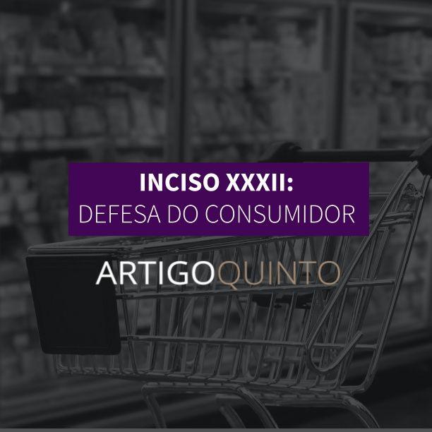 Inciso XXXII: Defesa do Consumidor - Artigo 5º