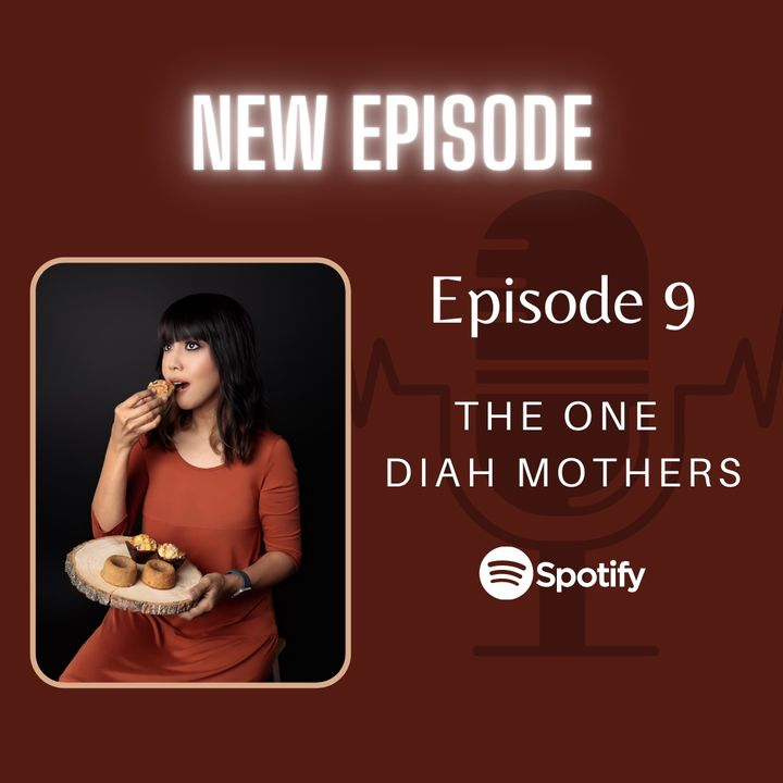 Episode 9: The One Diah Mothers