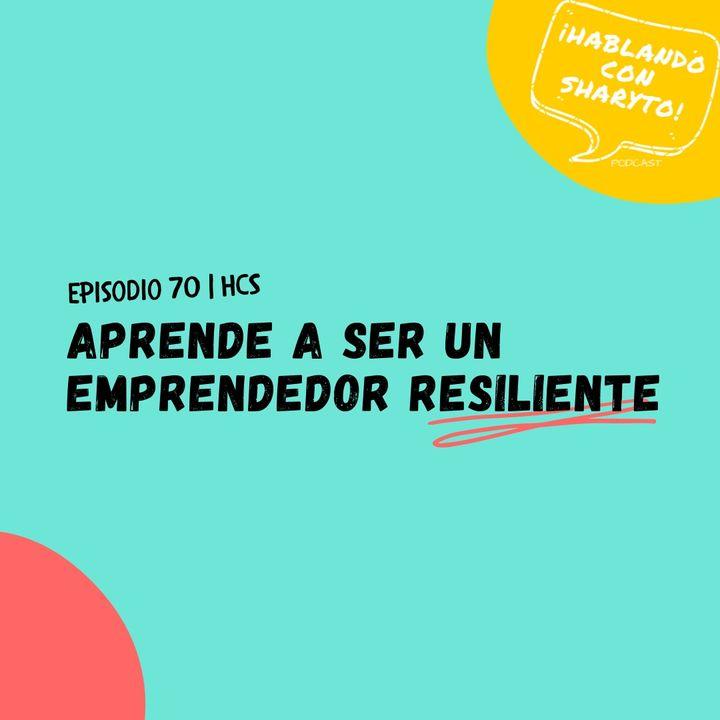 EP70 * Aprende a ser un Emprendedor Resiliente