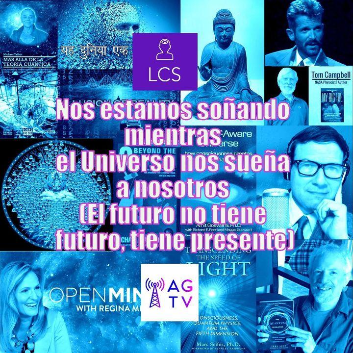 #88  Nos estamos soñando mientras el Universo nos sueña a nosotros (El futuro no tiene futuro, tiene presente)